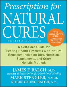 Shop for Prescription for Natural Cures  by James F. Balch, Mark Stengler, Robin Young Balch  including information and reviews.  Find new and used Prescription for Natural Cures on BetterWorldBooks.com.  Free shipping worldwide.