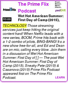 #TECHNOLOGY #PODCAST  The Prime Flix Podcast    Wet Hot American Summer: First Day of Camp (2015), Sneaky Pete (2015) & Casanova (2015) ? Prime Flix Podcast    LISTEN...  http://podDVR.COM/?c=013e2d4c-6615-39db-0b25-efd868dad4c2