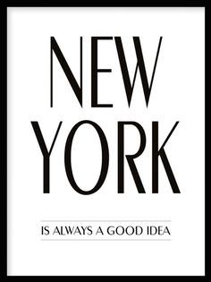 """Typography poster """"New York is always a good idea"""". Find more quotes and typography prints at www.desenio.se."""