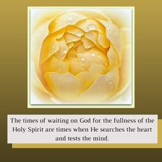 The times of waiting on God for the fullness of the Holy Spirit are times when He searches the heart and tests the mind