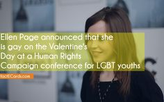 Ellen Page announced that she is gay on the Valentine's Day at a Human Rights Campaign conference for LGBT youths - http://factecards.com/ellen-page-announced-gay-valentines/