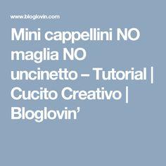 Mini cappellini NO maglia NO uncinetto – Tutorial   Cucito Creativo   Bloglovin'