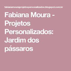 Fabiana Moura - Projetos Personalizados: Jardim dos pássaros