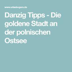 Danzig Tipps - Die goldene Stadt an der polnischen Ostsee