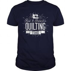 Awesome Quilting Lovers Tee Shirts Gift for you or your family member and your friend:  Rise And Shine Its Quilting Time TShirt Tee Shirts T-Shirts