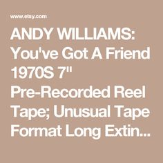 """ANDY WILLIAMS: You've Got A Friend 1970S 7"""" Pre-Recorded Reel Tape; Unusual Tape Format Long Extinct Still A Rare Collectible Item To Have - Edit Listing - Etsy"""