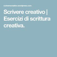 Scrivere creativo | Esercizi di scrittura creativa.