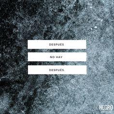 Después no hay después. #NegroIrregular #quote #frase