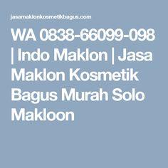 WA 0838-66099-098 | Indo Maklon | Jasa Maklon Kosmetik Bagus Murah Solo Makloon