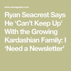 Ryan Seacrest Says He �Can�t Keep Up� With the Growing Kardashian Family: I �Need a Newsletter�