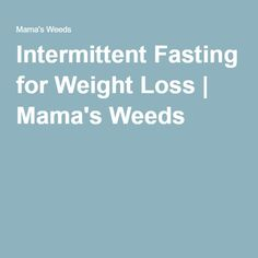 Intermittent Fasting for Weight Loss | Mama's Weeds