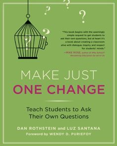 Make Just One Change: Teach Students to Ask Their Own Questions by Dan Rothstein, process for inviting students to ask their own questions, great support for open-ended inquiry