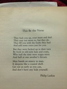 Phillip Larkin - This be the Verse... this has always been one of my favourite poems!!  :)