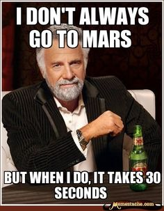 The Most Interesting Man In The World - I don't always go to mars