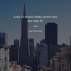 Jean Paul Sartre, True Words, Motto, Skyscraper, Quotes, Life, Qoutes, Skyscrapers, Dating