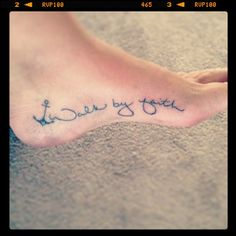 anchor tattoo with walk by faith on the inside arch of my foot! love it!!