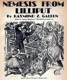 """Break it all, or I'll shoot!"" Ruthie cried. Nemesis from Lilliput Raymond Z. Gallun, Startling Stories, 1940."