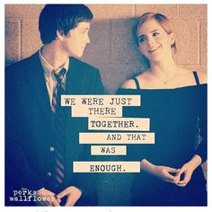 We were just there together. And that was enough. And in that moment we were infinite! - the perks of being a wallflower quote #theperksofbeingawallflower #quote #quotes #true