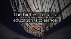 Love this quote!! Education is the solution to racism, bigotry, homophobia, misogyny, and hate... just to name a few.