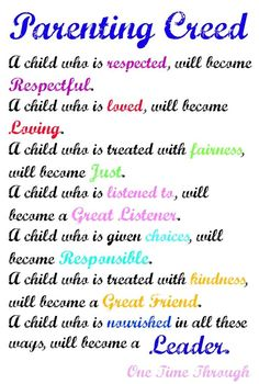 "Kids are like SPONGES! They learn how to BE from how we treat THEM! Love this ""parenting creed!"" Get a FREE PRINTABLE copy of this at One Time Through"