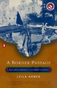 In A Border Passage: From Cairo to America–A Woman's Journey, Leila Ahmed, an Egyptian Islamic feminist scholar in America, details the events of her childhood shaped primarily by the events of the 1952 revolution and her academic experience at a British college.