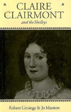 Claire Clairmont and the Shelleys 1798-1879  The only true work on Clairmont. Insightful. Necessary, but not definitive.