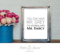 You can have Mr. Grey I am sticking with Mr. Darcy  printable file in JPG 8 x 10 black and white   You may print it from home, or take it to a