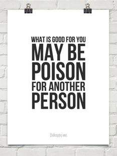 What is good for you may be poison for another person