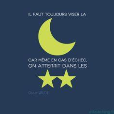 Citation d'Oscar Wilde à méditer, car qui vise la lune peut au moins tomber dans les étoiles