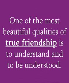 one of the most beautiful qualities of true friendship