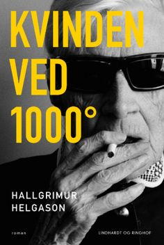 """Forfatteren Hallgrímur Helgason (f. 1959) er Islands helt store samtidsforfatter. 14. marts 2013 udkommer """"Kvinden ved 1000 grader""""."""