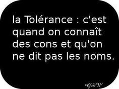 Non...!! .Ce n'est absolument pas de la tolérance, c'est soit indécence soit de l'indifférence....!! Mais d'en l'un ou l'autre des cas..c'est pas tolérable ....