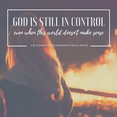 Even when this world doesn't make sense, GOD is still in control… Believing in His promises today…