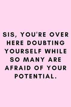 Sis, you're over here doubting yourself while so many are afraid of your potential. Quoted from uknown! Sis, you're over here doubting yourself while so many are afraid of your potential. Quoted from uknown! Self Love Quotes, Mood Quotes, True Quotes, Quotes To Live By, Motivational Quotes, Inspirational Quotes, Quotes Quotes, Wisdom Quotes, Why Wait Quotes