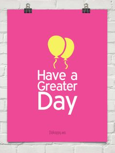 Have a great day, even better: