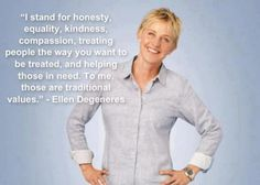 I love Ellen. She said this in response to the campaign by a conservative Christian group who didn't want Ellen to be a spokesperson for JcPenny because she is gay.