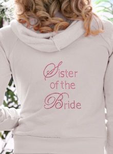 Sister of the Bride/Groom Hoodie... we could always waste money on these :D