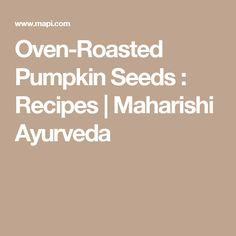Oven-Roasted Pumpkin Seeds : Recipes   Maharishi Ayurveda