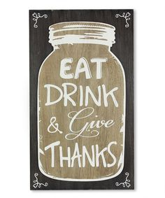 Love this 'East, Drink & Give Thanks' Wall Art on #zulily! #zulilyfinds