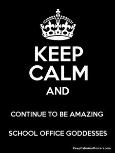 school office posters | Keep Calm and CONTINUE TO BE AMAZING SCHOOL OFFICE GODDESSES Poster
