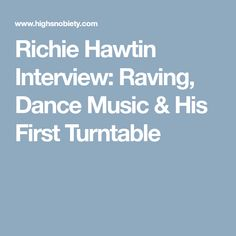 Richie Hawtin Interview: Raving, Dance Music & His First Turntable