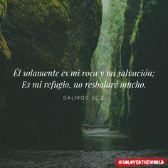 Él solamente es mi roca y mi salvación; Es mi refugio, no resbalaré mucho. Salmos 62:2 #jesus #god #gospel #bible #love #solovedtheworld