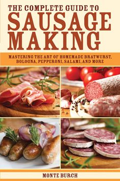 The Complete Guide to Sausage Making : Mastering the Art of Homemade Bratwurst, Bologna, Pepperoni, Salami, and More by Monte Burch and Sam Manning Paperback) for sale online Homemade Sausage Recipes, Venison Recipes, Bratwurst, How To Make Sausage, Sausage Making, Chorizo, Charcuterie, Barbecue, Bbq Grill