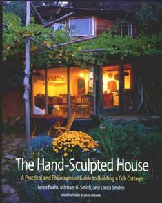 "Cover for ""The Hand-Sculpted House"" by Ianto Evans, Michael Smith, Linda Smiley.  A beautiful ""how-to"" guide for building with cob."