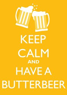 keep calm and have a butterbeer. #harrypotter