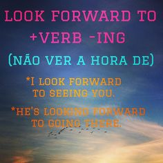 "An expression that translates to ""olhar para frente."" You can also use ""can't wait to"" but then the 2nd verb is in its regular form, not -ING. I can't wait to go. You can't wait to eat. :)"