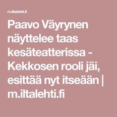 Paavo Väyrynen näyttelee taas kesäteatterissa - Kekkosen rooli jäi, esittää nyt itseään | m.iltalehti.fi