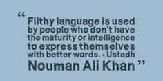 Filthy language is used  by people who don't have   the maturity or intelligence  to express themselves  with better words.   -Ustad Noman Ali Khan