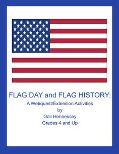 How much do you know about our nation's symbol? Find lots of interesting information on our flag, Flag Day and the Fourth of July with this web quest! Great for a Memorial Day or Flag Day Activity. 12 Webquestions, fun facts and extension activities: See sample at: http://www.gailhennessey.com/index.shtml?flagday.html Resource: http://www.teacherspayteachers.com/Product/Our-American-Flag-A-Webquest-Extension-Activities-726295  $3