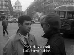 Don't kill yourself. Let's have a drink.